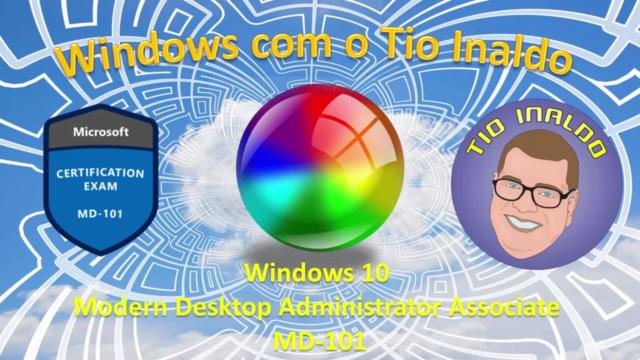 Windows 10 - Modern Desktop Administrator Associate MD-101