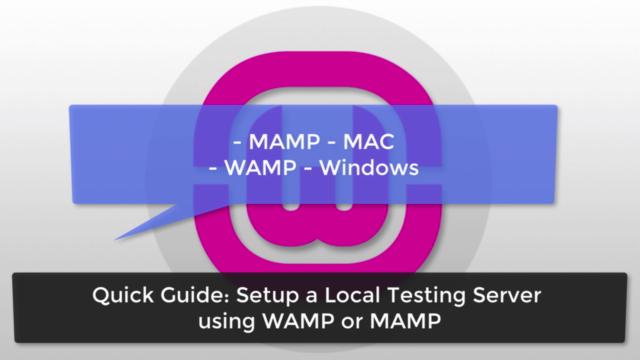 Quick Guide: Setup a Local Testing Server using WAMP or MAMP