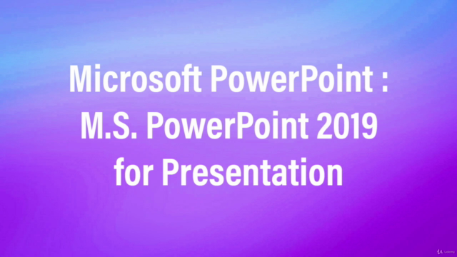 Microsoft PowerPoint : M.S. PowerPoint 2019 for Presentation